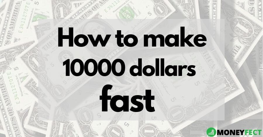 How to make 10000 dollars fast
