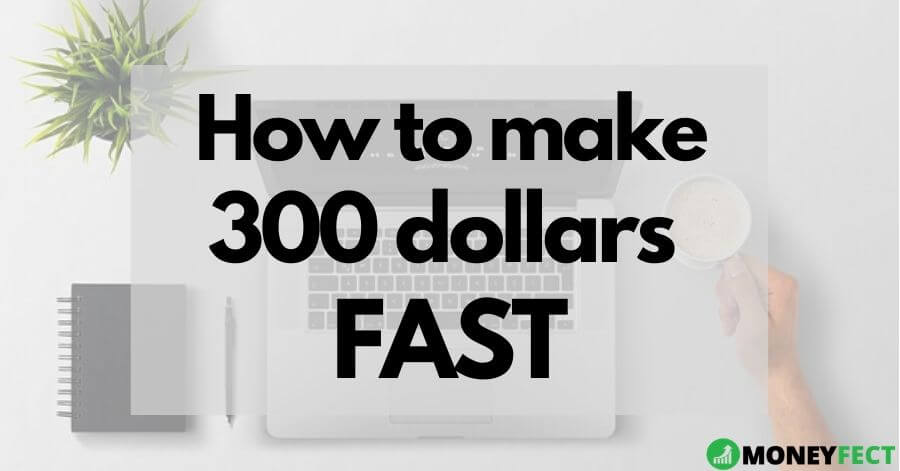 How to make 300 dollars fast